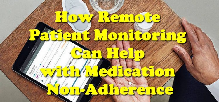 How Remote Patient Monitoring Can Help with Medication Non-Adherence